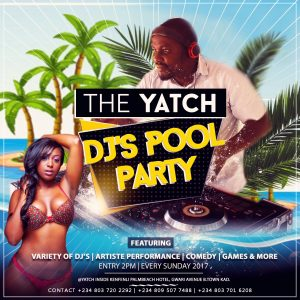 The Yatch DJ's Pool Party Every Sundays @ Kenfeli Hotel, Gwarri Avenue, Barnawa, Kaduna. Time- 2pm Gate fee- FREE For Details call 08037202292